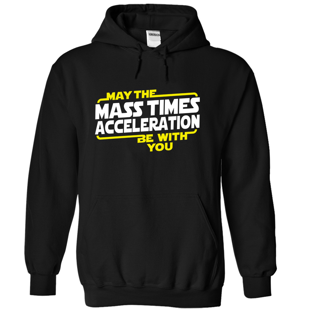 MassXAccel hoodie - May The Mass Times Acceleration Be With You T shirt
